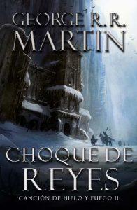 Libro Choque de Reyes de la saga Canción de Hielo y Fuego y Juego de Tronos